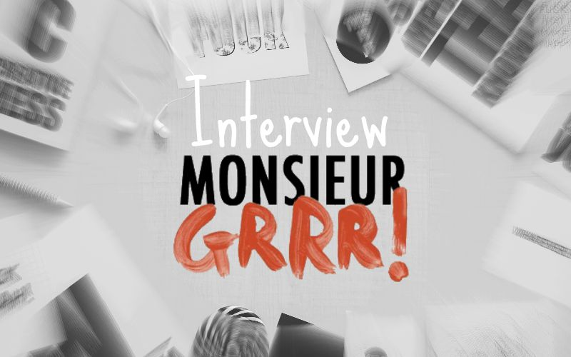 interview-monsieur-grrr
