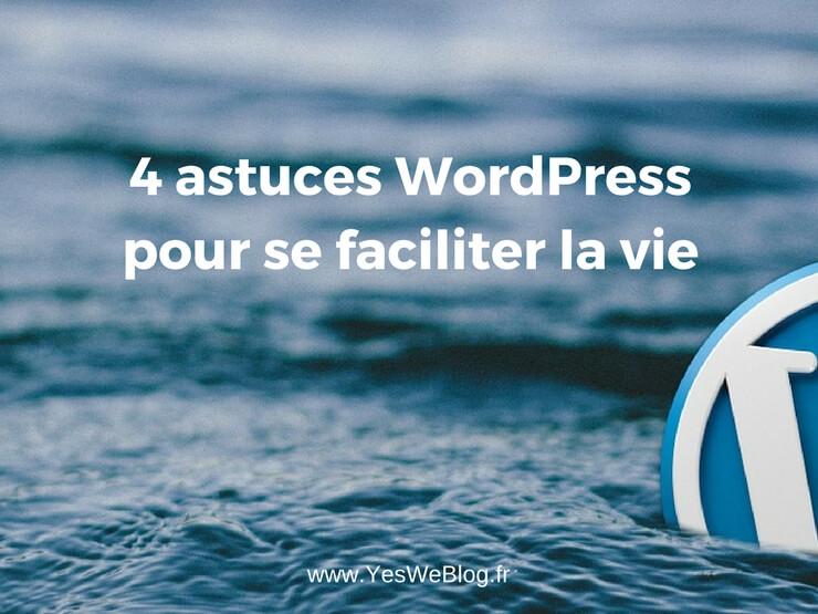 4 astuces WordPress pour se faciliter la vie
