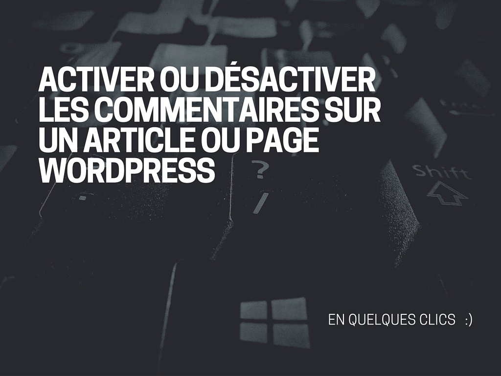 activer-ou-desactiver-commentaires-article-ou-page-wordpress