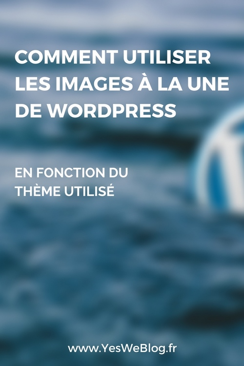 Comment Utiliser les Images à la Une de WordPress