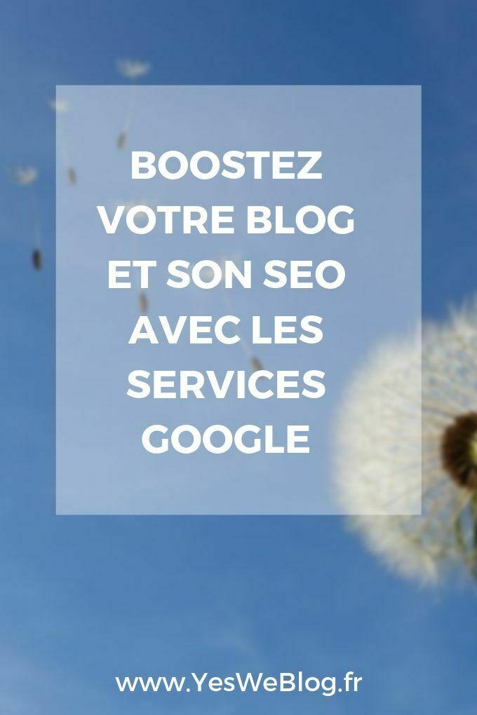 Boostez Votre Blog et son SEO avec les services Google