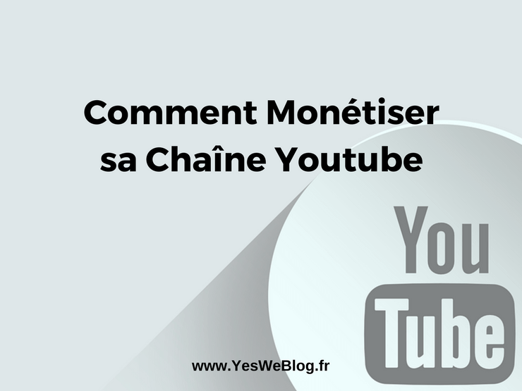 Comment monetiser sa chaine Youtube