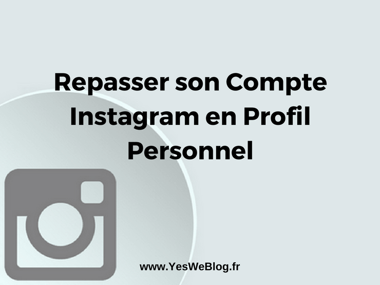 Repasser son Compte Instagram en Profil Personnel