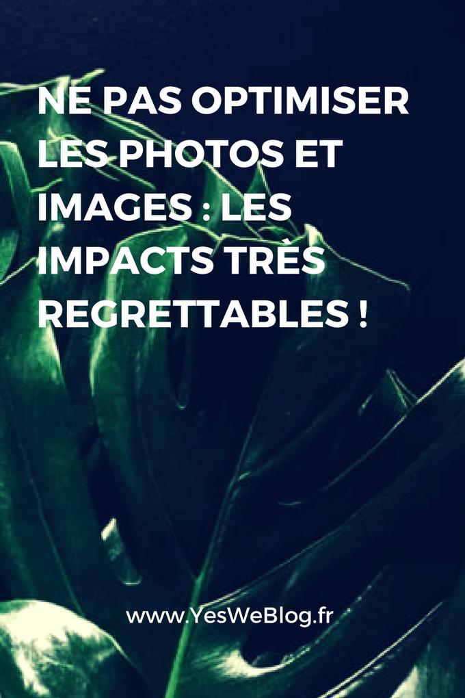 Ne pas Optimiser les Photos et Images - Les Impacts très regrettables
