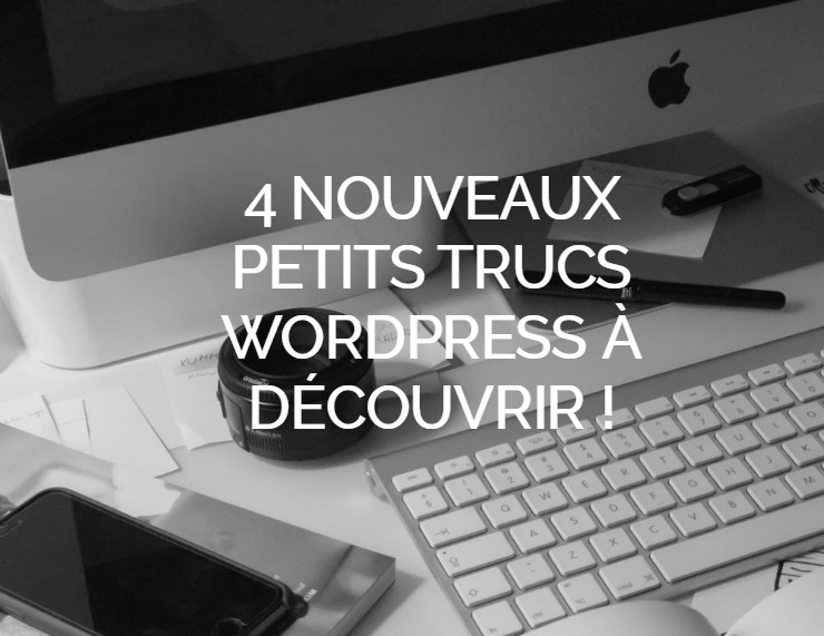 4 nouveaux petits trucs WordPress