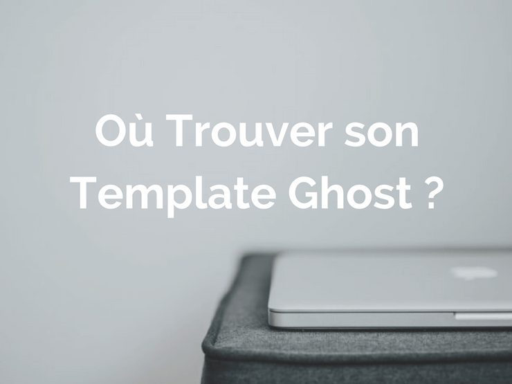 Ou Trouver son Template Ghost - yesweblog