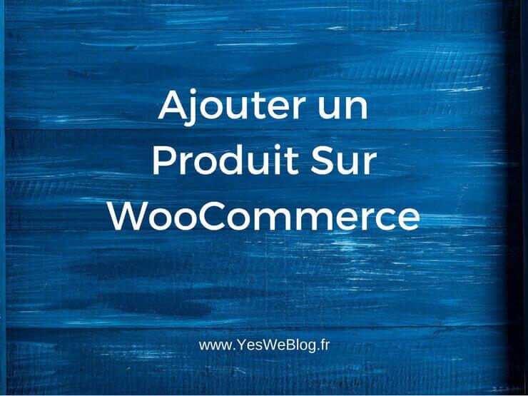 Ajouter un Produit Sur WooCommerce