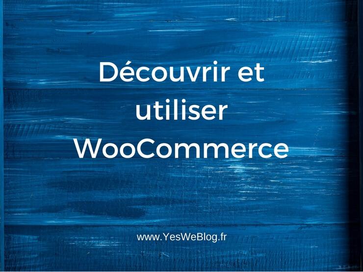Découvrir et utiliser WooCommerce
