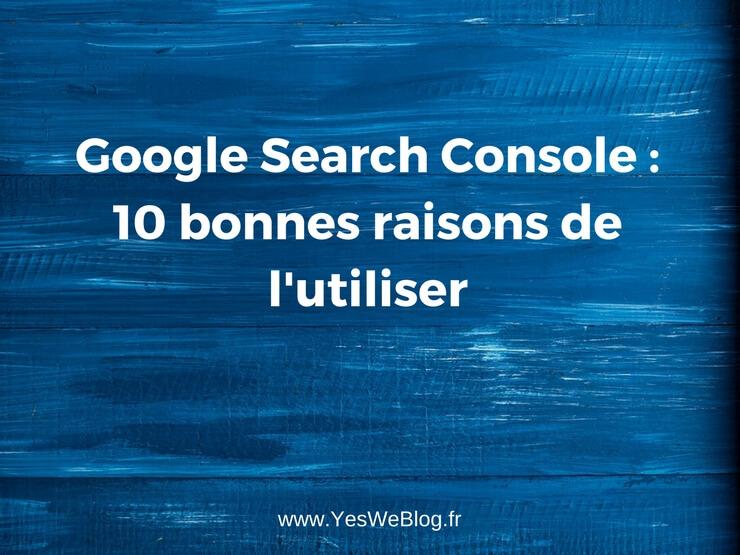 10 bonnes raisons de l'utiliser la Google Search Console