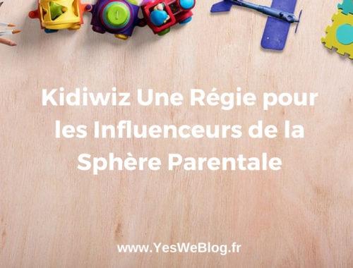 Kidiwiz Une Régie pour les Influenceurs de la Sphère Parentale