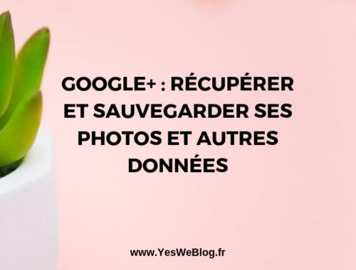 Google+ Récupérer et Sauvegarder ses Photos et autres données