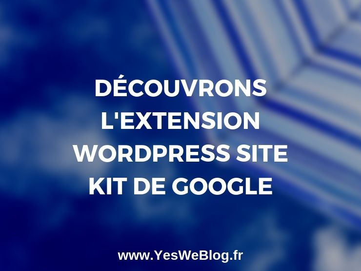 Découvrons L'Extension WordPress Site Kit de Google