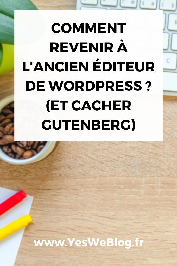 comment revenir à l'ancien editeur de wordpress et cacher gutenberg