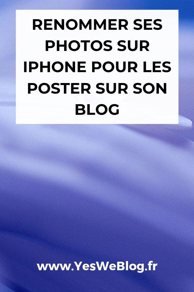 Renommer ses Photos iPhone pour son Blog - yesweblog
