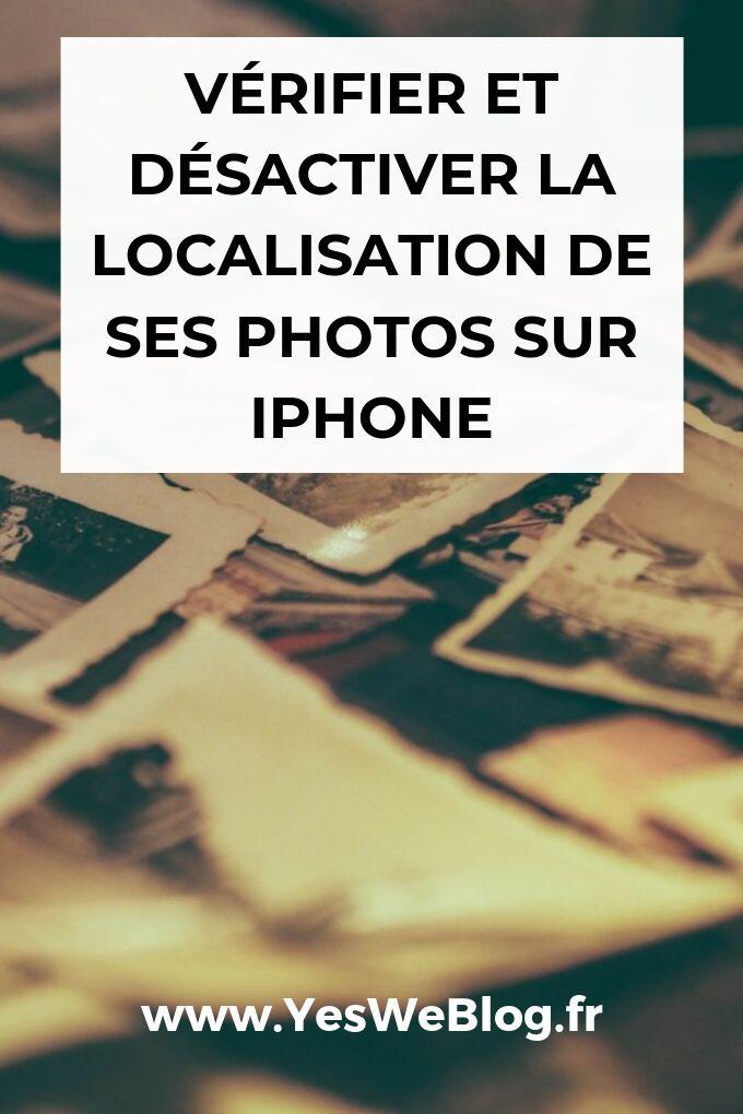 Vérifier et Désactiver la Localisation de ses Photos Sur iPhone