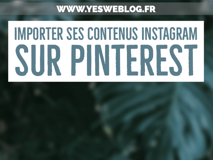 Importer ses anciens contenus instagram sur Pinterest