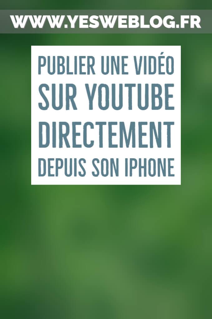 Publier une vidéo sur Youtube directement depuis son iPhone - Yesweblog