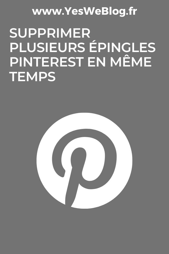 Supprimer plusieurs épingles Pinterest en même temps