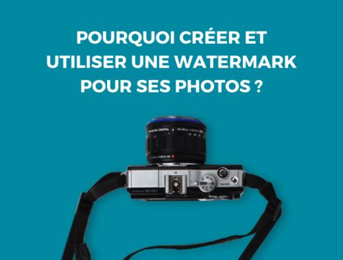 Pourquoi creer et utiliser une Watermark pour ses photos